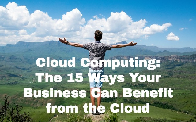 Cloud computing 15 benefits