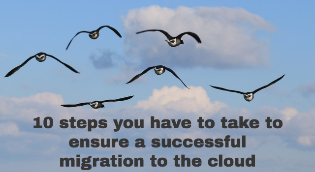 Cloud computing: 10 steps you have to take to ensure a successful migration to the cloud