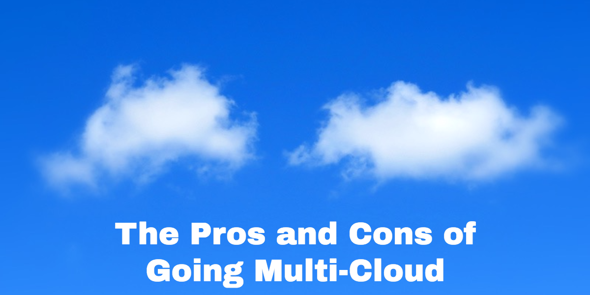 What You Need to Think About Before Going Multi-Cloud