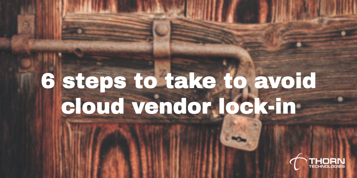 6 things you can do to avoid cloud vendor lock-in
