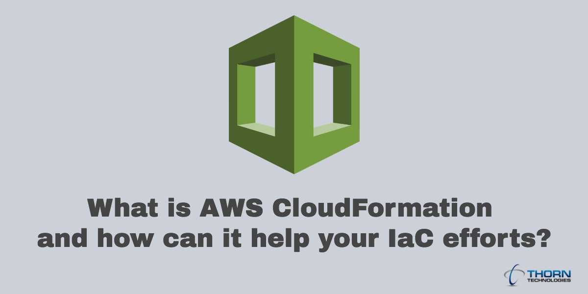 What is AWS CloudFormation and how can it help your IaC efforts?