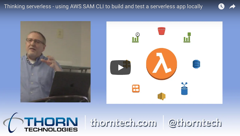 Thinking Serverless – Using AWS SAM CLI to Build and Test a Serverless App Locally (video tutorial)