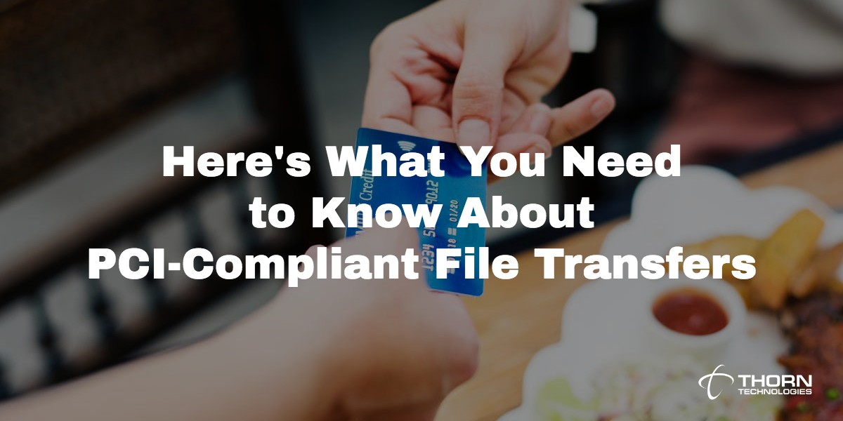 Here's What You Need to Know About PCI-Compliant File Transfers